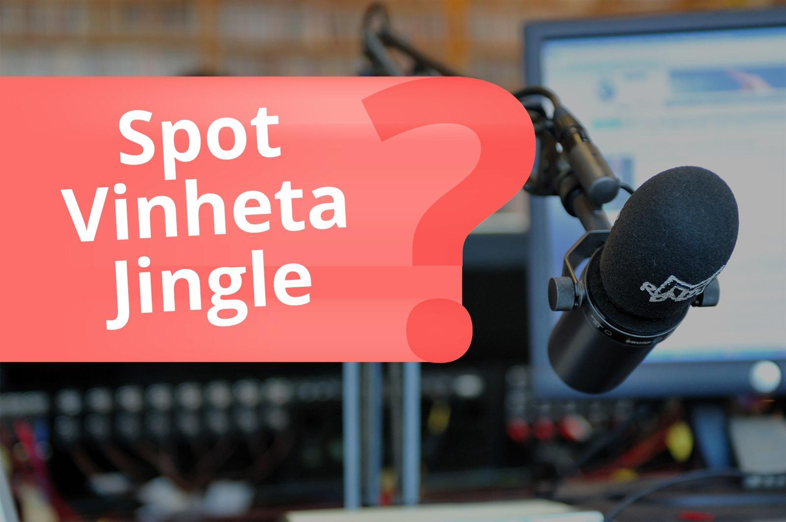 Entenda a diferença entre Spot, Vinheta e Jingle